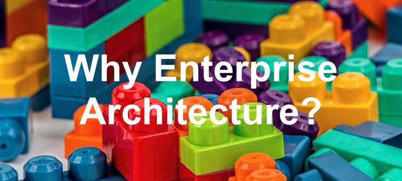 Why Enterprise Architecture?