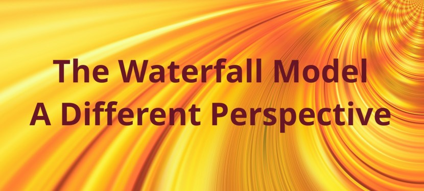 The Waterfall Model, a different perspective