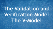The Validation and Verification Model - The V-Model