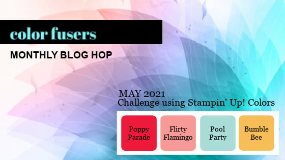 Color Fusers May 2021 color challenge is Poppy Parade, Flirty Flamingo, Pool Party, and Bumble Bee.