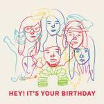 Hey! It's Your Birthday