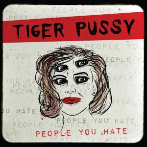 Tiger Pussy - People You Hate