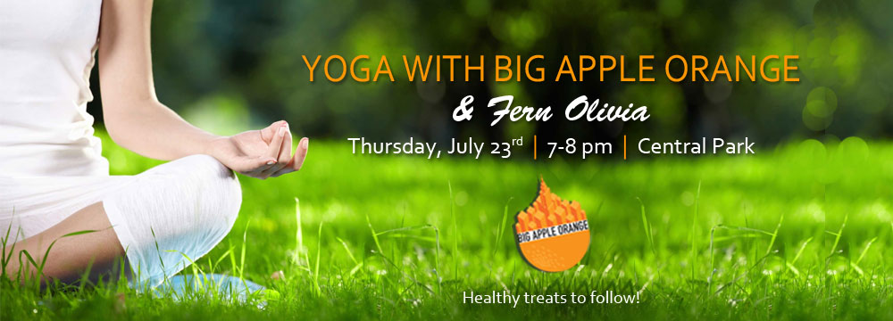 Big Apple Orange   Yoga in the Park Join us in Central Park  exact location below  for an hour long yoga class  with Fern Olivia  including some healthy samples from hint water and Jar  Bar NYC