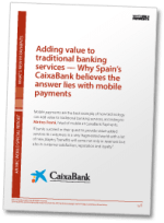 Adding value to traditional banking services - why Spain's CaixaBank believes the answer lies with mobile payments