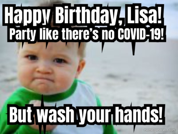 Happy Birthday, Lisa! Party like there's no COVID-19! But - Meme Generator