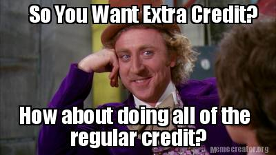 Meme Creator - Funny So You Want Extra Credit? How about ...