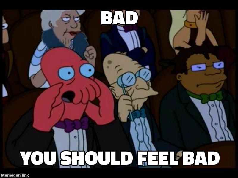 You Should Feel Bad