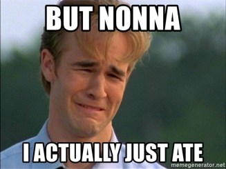 BUT NONNA I ACTUALLY JUST ATE - Dawson Crying   Meme Generator