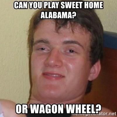 Seu nome de usuário é seeetboimemes. Can You Play Sweet Home Alabama Or Wagon Wheel Stoner Stanley Meme Generator