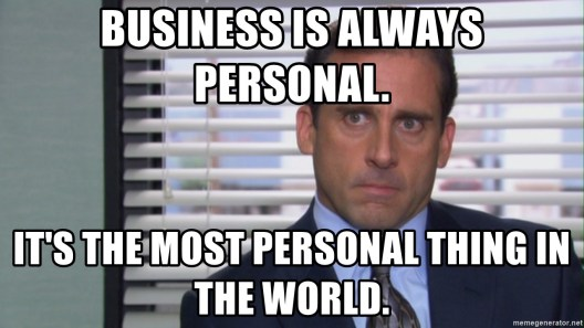 Business is always personal. It's the most personal thing in the world. - Michael Scott Office   Meme Generator