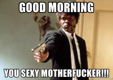 good morning sexy people meme
