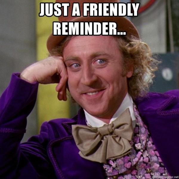 Just a friendly reminder... - Willy Wonka   Meme Generator