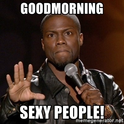 good morning all you sexy muthafuckers meme