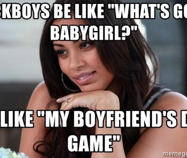 Fuckboys Be Like Whats Good Babygirl I Be Like My Boyfriends Dick Game Lauren London