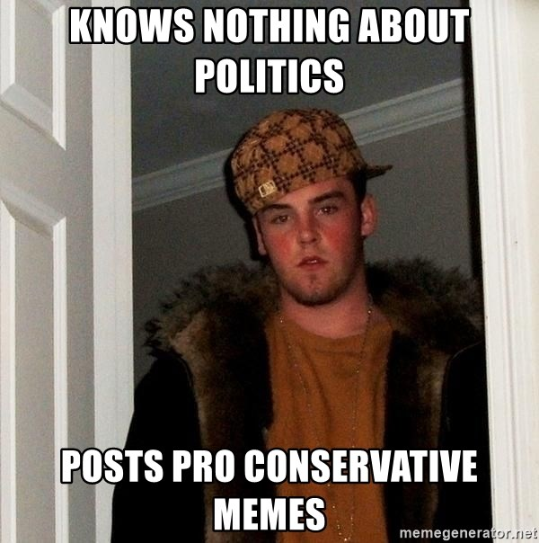 knows nothing about politics posts pro conservative memes - scum ...