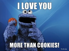 http://www.troll.me/images/cookie-monnnnsssterrrrr/i-love-you-more-than-cookies.jpg