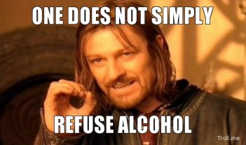 http://www.troll.me/images/boromir/one-does-not-simply-refuse-alcohol.jpg