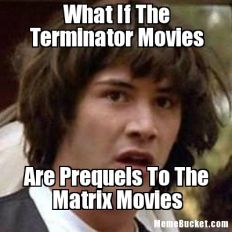 http://www.memebucket.com/mb/2012/09/What-If-The-Terminator-Movies-774.png