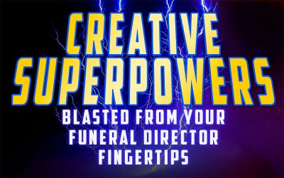 How To Blast Creative Superpowers From Your Funeral Director Fingertips