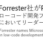 Forrester社がMicrosoft PowerAppsをローコード開発プラットフォームにおいてリーダーと評価