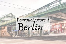 pourquoi s'installer à Berlin