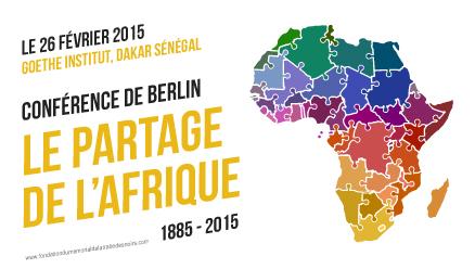 SENEGAL- 130e ANNIVERSAIRE DE LA CONFERENCE DE BERLIN, Enseignements pour l'Afrique, 26 février 2015 (15h), Goethe-Institut*, Dakar