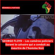 GEORGE FLOYD – Les caméras policiers livrent l'implacable calvaire qui conduit au meurtre de l'Homme Noir…