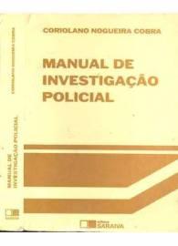 Livro: Manual de Investigação Policial. Autor: Delegado de Polícia Coriolano Nogueira Cobra. Editora: Saraiva.