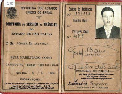 Carteira de Habiliatação de Carroceiro Rural Profissional, expedido pela Diretoria do Serviço de Trânsito do Estado de São Paulo, pelo Delegado de Polícia Julião de Barros, na cidade de Colina, em 08 de abril de 1.946.