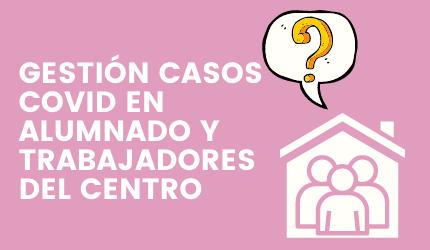 GESTIÓN CASOS COVID EN ALUMNADO Y TRABAJADORES DEL CENTRO