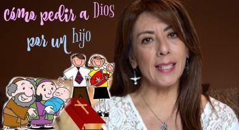 Cómo Pedir a Dios por un Hijo