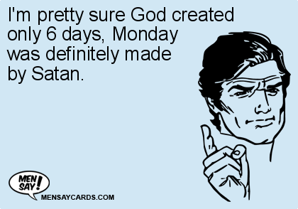 Im Pretty Sure God Created Only 6 Days Monday ECard