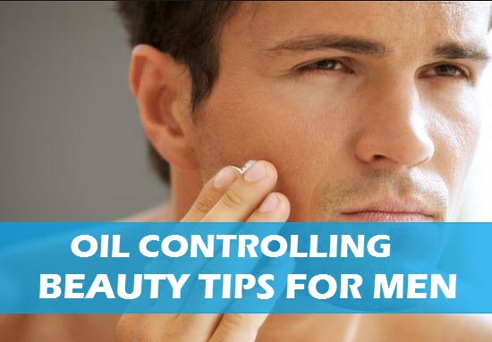 oil controlling beauty tips for men