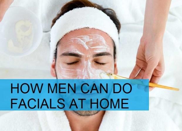How Men can do Facials at Home easily Procedure for Home Facial