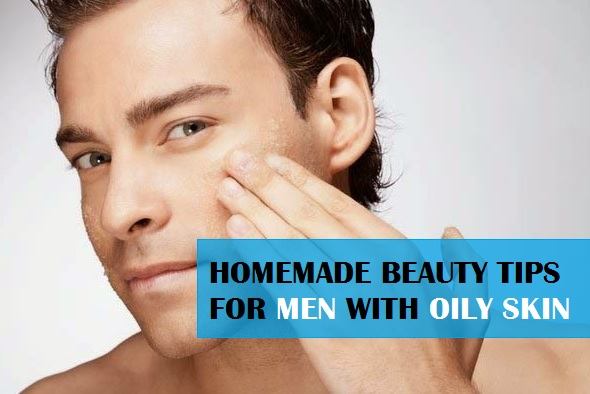 Best Beauty Tips for Men with Oily face