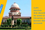 CrPC section 41A should be used to threaten or harass the accused