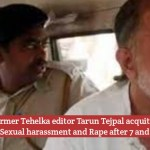 Former Tehelka editor Tarun Tejpal acquitted from charges of Sexual harassment and Rape after 7 and Half years
