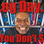 Don't skip leg day