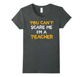 Halloween T-Shirt for Teachers You Can't Scare Me