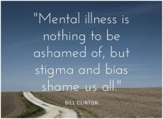 Quote - Mental illness is nothing to be ashamed of, but stigma and bias shames us all - Bill Clinton on picture of long winding road