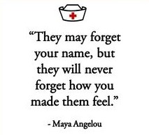 Words of Angela Mayou - People might not remember your name but they will never forget how you made them feel.