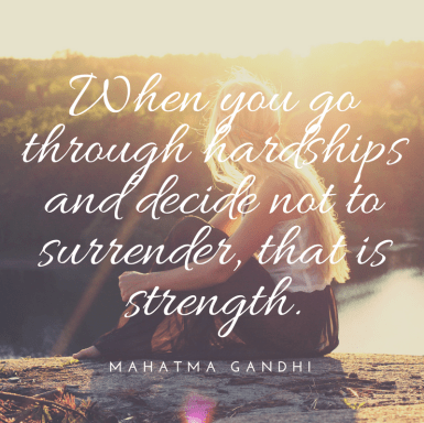 """When you go through hardships and decide not to surrender, that is strength"""