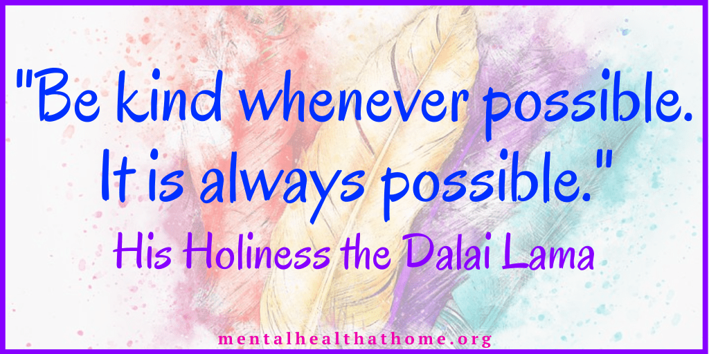 """Quote from the Dalai Lama: """"Be kind whenever possible. It is always possible."""""""
