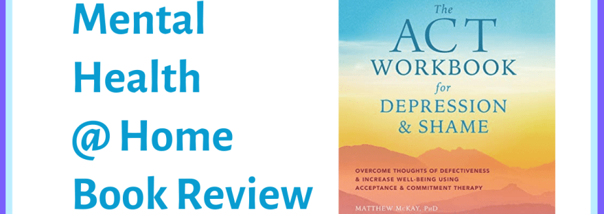 MH@H book review: The ACT Workbook for Depression & Shame