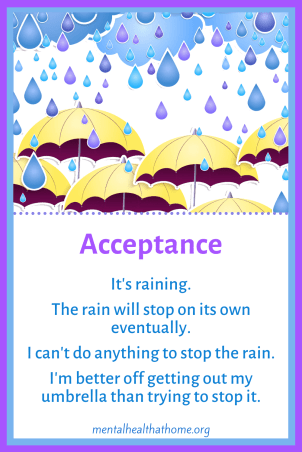 Acceptance: It's raining; the rain will stop eventually; I can't do anything to stop it