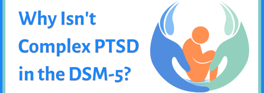 Why isn't complex PTSD in the DSM-5?