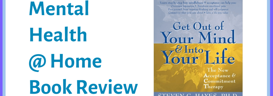 MH@H book review: Get Out Of Your Mind and Into Your Life