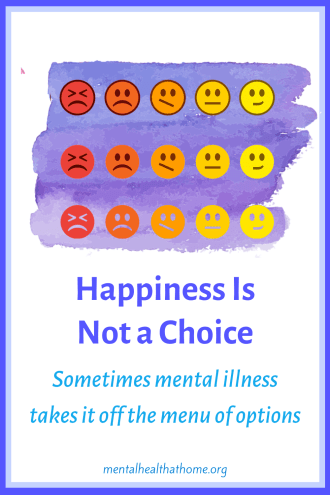 Happiness is not a choice - sometimes mental illness takes it off the menu of options