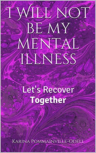 Book cover: I Will Not Be My Mental Illness by Karina Pommainville-Odell