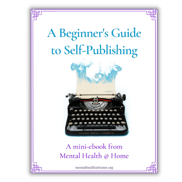 A Beginner's Guide to Self-Publishing from Mental Health @ Home